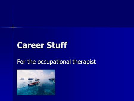 Career Stuff For the occupational therapist. The Whole Deal Career Exploration Career Exploration Career Decision Making Career Decision Making Job Search.