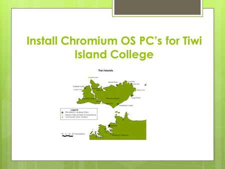Install Chromium OS PC's for Tiwi Island College.