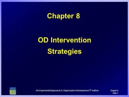 An Experiential Approach to Organization Development 7 th edition Chapter 8 Slide 1 Chapter 8 OD Intervention Strategies.
