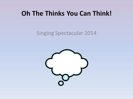 Oh The Thinks You Can Think! Singing Spectacular 2014.