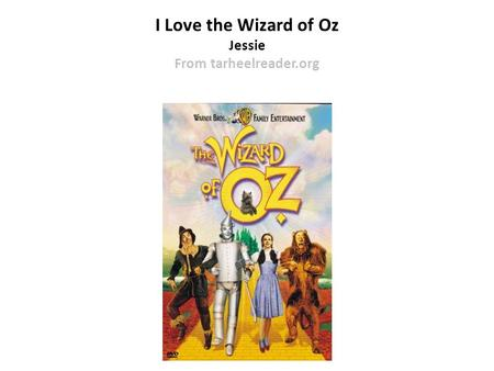 I Love the Wizard of Oz Jessie From tarheelreader.org.