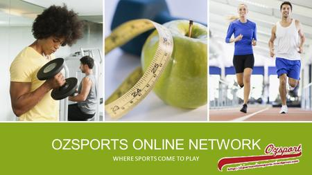 OZSPORTS ONLINE NETWORK WHERE SPORTS COME TO PLAY.