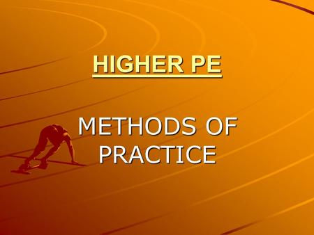 HIGHER PE METHODS OF PRACTICE. Designing Practices… Identify current performance strengths and weaknesses. Base your practices on your current level of.