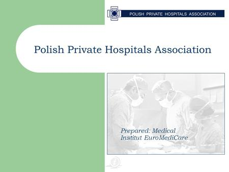 Polish Private Hospitals Association Prepared: Medical Institut EuroMediCare.