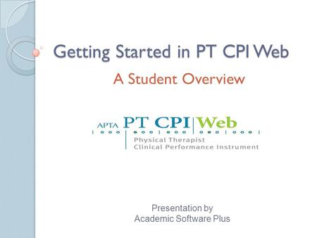 Getting Started in PT CPI Web A Student Overview Presentation by Academic Software Plus.