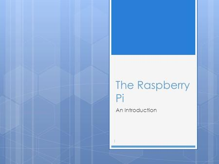 The Raspberry Pi An Introduction 1. Learning Outcomes  LO1: Pupils will be able to identify each component part of the Raspberry Pi.  LO2: Pupils will.