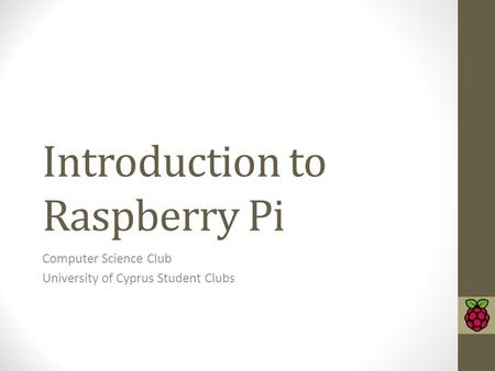 Introduction to Raspberry Pi Computer Science Club University of Cyprus Student Clubs.