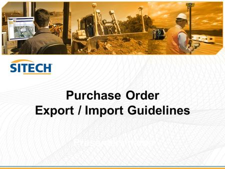 Purchase Order Export / Import Guidelines Presenters name.