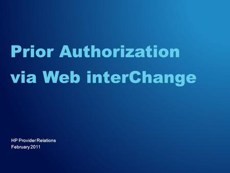 HP Provider Relations February 2011 Prior Authorization via Web interChange.