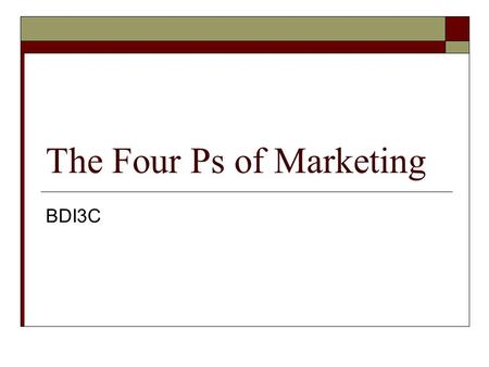 The Four Ps of Marketing BDI3C. The Four Ps  The success of any marketing strategy depends on whether or not the entrepreneur has planned the right combination.