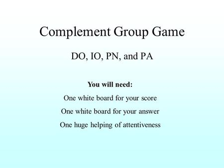 Complement Group Game DO, IO, PN, and PA You will need: