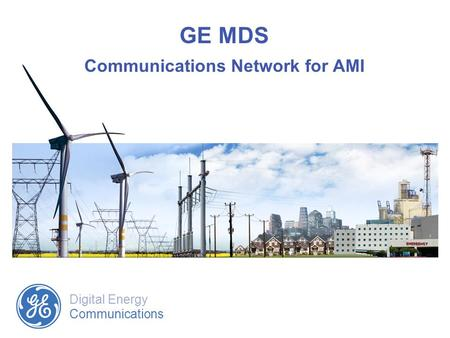 Digital Energy Communications GE MDS Communications Network for AMI.
