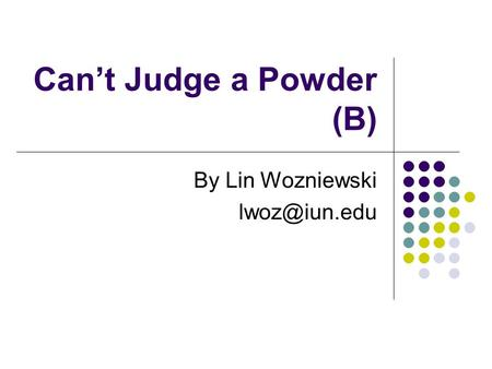 Can't Judge a Powder (B)