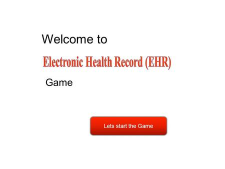 Welcome to Game Lets start the Game. An electronic health record (EHR) is a digital version of a patient's paper chart. EHRs are real-time, patient-centered.
