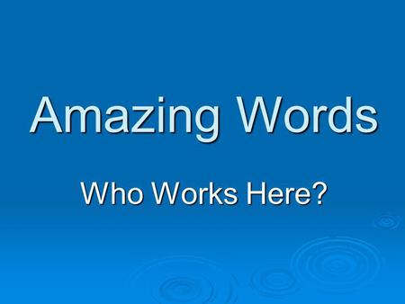 Amazing Words Who Works Here?. Monday  citizen – a person who lives in a certain location. A community has many citizens.  community – the town or city.