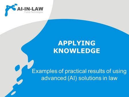 APPLYING KNOWLEDGE Examples of practical results of using advanced (AI) solutions in law.