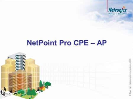 NetPoint Pro CPE – AP. 2 Full indoor coverage with NPP CPE - AP WCPE-24DZ-SR A new approach for indoor coverage: NPP CPE-AP Place by the window Pick up.