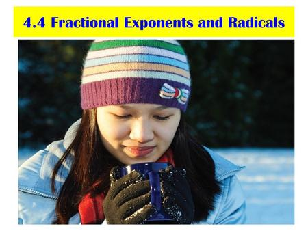 4.4 Fractional Exponents and Radicals