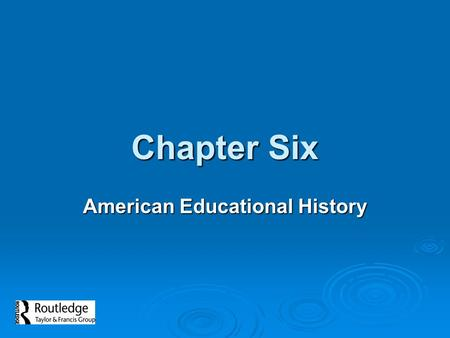 Chapter Six American Educational History.  The Reformation of the 1500s and 1600s linked European and American education  This struggle within the Christian.