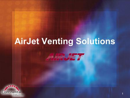 1 AirJet Venting Solutions. 2 Corporate History  AirJet ™ (under a former company name) has been producing vent and chimney systems since 1952.  In.