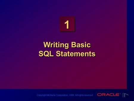 Copyright  Oracle Corporation, 1999. All rights reserved. 1 Writing Basic SQL Statements.