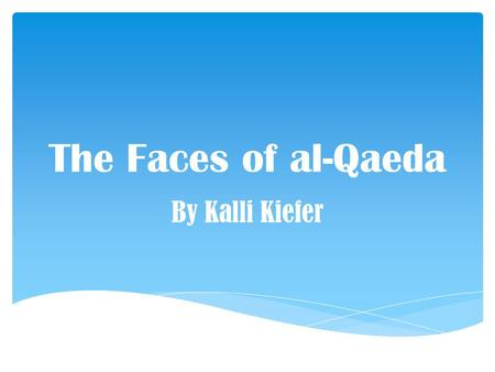 The Faces of al-Qaeda By Kalli Kiefer. Name: Osama bin Mohammed bin Awad bin Laden Age: 54 Born: March 10, 1957 Died: March 2, 2011 Place of Birth: Riyadh,