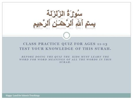 CLASS PRACTICE QUIZ FOR AGES 11-13 TEST YOUR KNOWLEDGE OF THIS SURAH. BEFORE DOING THE QUIZ THE KIDS MUST LEARN THE WORD FOR WORD MEANINGS OF ALL THE WORDS.
