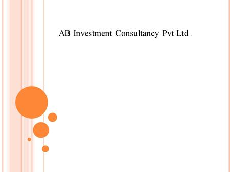 AB Investment Consultancy Pvt Ltd.. AB I NVESTMENT C ONSULTANCY P VT L TD. 1. Absolute Returns for the investors. 2. Generate consistent returns with.