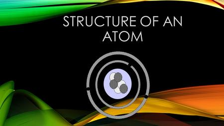 Structure of an Atom.