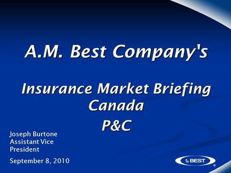 A.M. Best Company's Insurance Market Briefing Canada P&C Joseph Burtone Assistant Vice President September 8, 2010.