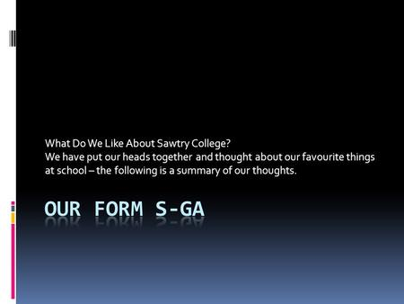 What Do We Like About Sawtry College? We have put our heads together and thought about our favourite things at school – the following is a summary of our.