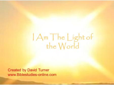 I Am The Light of the World Created by David Turner www.Biblestudies-online.com.