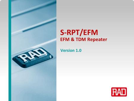 EFM Repeater 2013 Slide 1 S-RPT/EFM EFM & TDM Repeater Version 1.0.