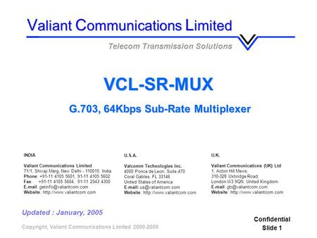 Copyright, Valiant Communications Limited 2000-2005 VCL-SR-MUX V aliant C ommunications L imited Telecom Transmission Solutions Confidential Slide 1 G.703,