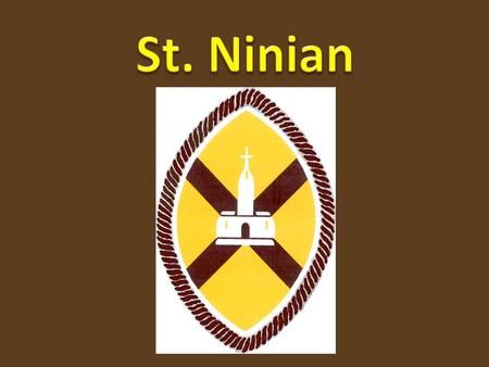 St Ninian St. Ninian's father was a powerful man in Scotland and as a boy, Ninian wanted for nothing. When he was young, he was known by others for his.