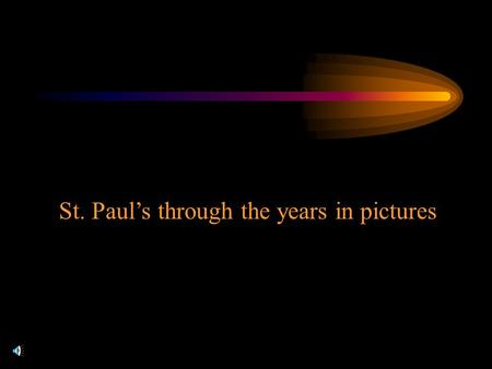 St. Paul's through the years in pictures. Most Rev. Charles E. McDonnell – Bishop of Brooklyn Rev. Francis J. Kelly.