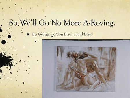 So We'll Go No More A-Roving. By: George Gordon Byron, Lord Byron.
