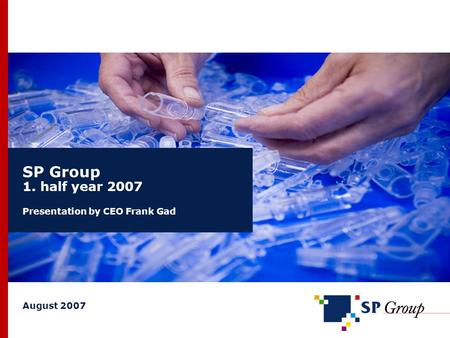 SP Group 1. half year 2007 Presentation by CEO Frank Gad August 2007.