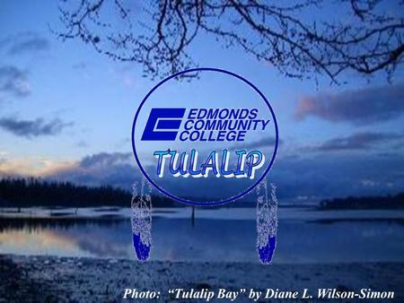 "Photo: ""Tulalip Bay"" by Diane L. Wilson-Simon. BASIC ERGONOMICS Instructor: David Ellsworth Edmonds Community College This course is being supported under."
