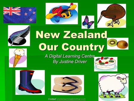 New Zealand Our Country A Digital Learning Centre By Justine Driver Contact: