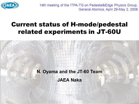 Current status of H-mode/pedestal related experiments in JT-60U 14th meeting of the ITPA-TG on Pedestal&Edge Physics Group, General Atomics, April 29-May.