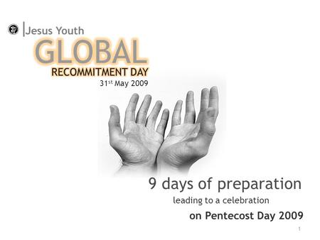 Leading to a celebration 9 days of preparation on Pentecost Day 2009 1 Jesus Youth I.