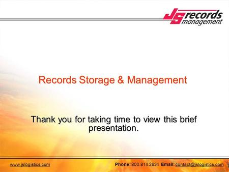 800.814.2634   Records Storage & Management Thank you for taking time to view this brief presentation.