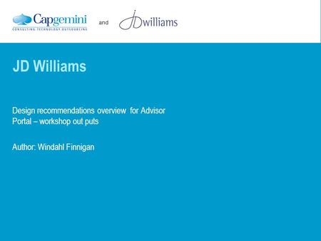 And Design recommendations overview for Advisor Portal – workshop out puts Author: Windahl Finnigan JD Williams.