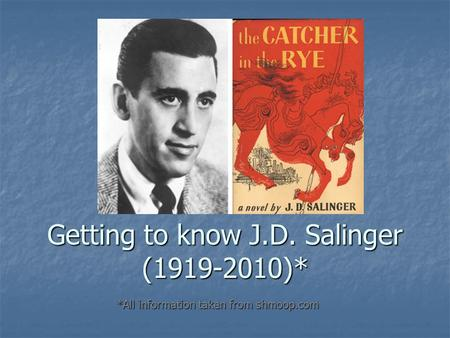 Getting to know J.D. Salinger (1919-2010)* *All information taken from shmoop.com.
