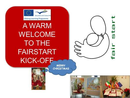 A WARM WELCOME TO THE FAIRSTART KICK-OFF MERRY CHRISTMAS.