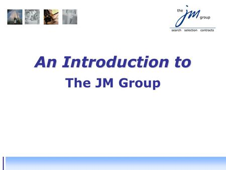 An Introduction to The JM Group. Agenda  The JM Group overview  Structure  Sector Credentials  Key Clients  Delivery  Recruitment by Capability.