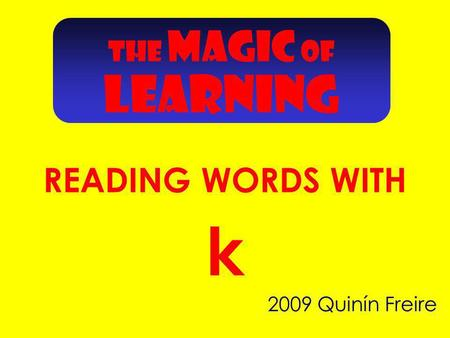 2009 Quinín Freire k THE MAGIC OF READING WORDS WITH LEARNING.