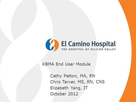 KBMA End User Module Cathy Patton, MA, RN Chris Tarver, MS, RN, CNS