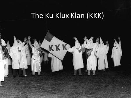 The Ku Klux Klan (KKK). Introduction The Ku Klux Klan, also known as KKK, reemerged during the 20's.It is a fair- right organization with hidden identities.